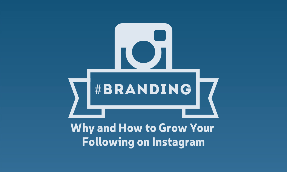 #Branding: Why and How to Grow Your Following on Instagram